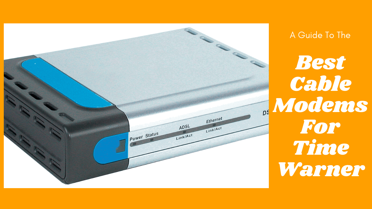 Best Cable Modems For Time Warner