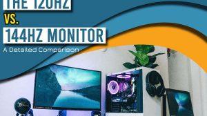 The 120HZ Vs. 144HZ Monitor