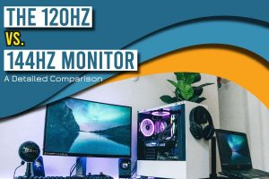 The 120HZ Vs. 144HZ Monitor
