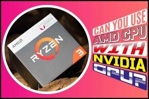 Can You Use AMD CPU with Nvidia GPU