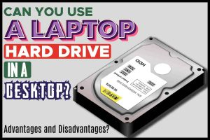 Can You Use a Laptop Hard Drive in a Desktop