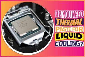 Do You Need Thermal Paste for Liquid Cooling