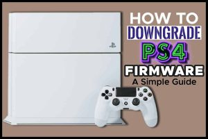 How To Downgrade PS4 Firmware