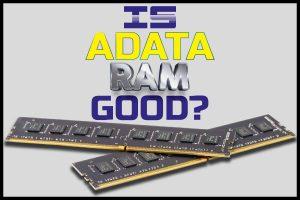 Is ADATA RAM Good