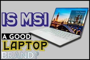Is MSI a Good Laptop Brand