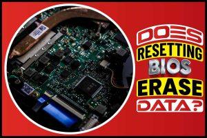 Does Resetting BIOS Erase Data
