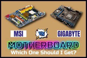 MSI vs Gigabyte Motherboard