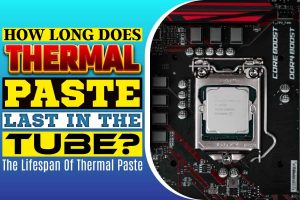 How Long Does Thermal Paste Last in the Tube