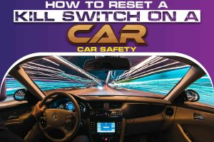 How to Reset a Kill Switch on a Car