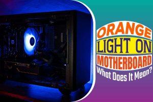 Orange Light On Motherboard