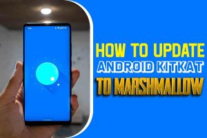 how to update android kitkat to marshmallow