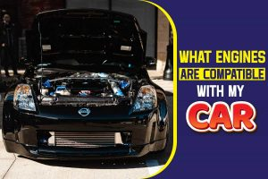 what engines are compatible with my car
