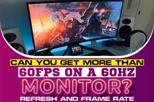 Can You Get More Than 60fps On A 60Hz Monitor