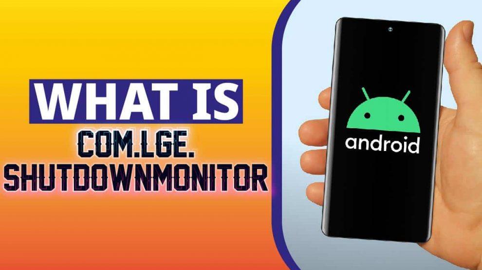 what is com.lge.shutdownmonitor